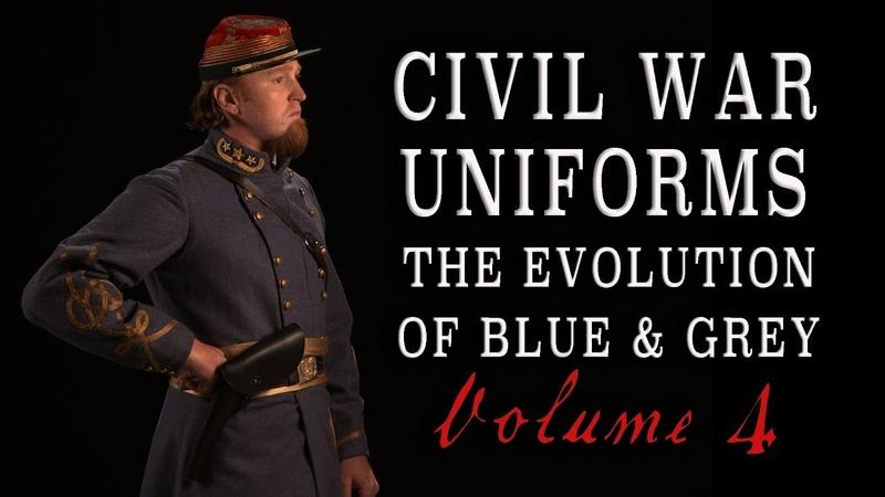 Civil War Uniforms of Blue Grey The Evolution Volume 4