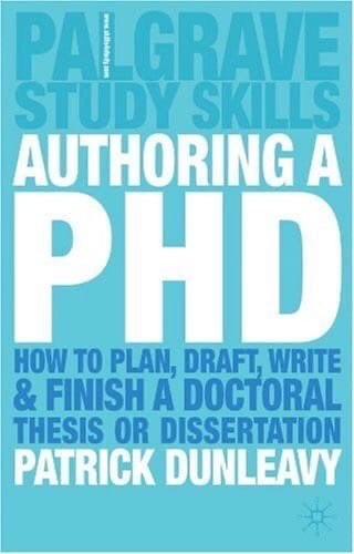Authoring a PhD Thesis How to Plan, Draft, Write and Finish a Doctoral Dissertation by Patrick Dunleavy
