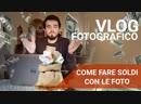 VLOG: vita da fotografo 6 2018.12 Come guadagnare i primi soldi con le foto !6 settimana