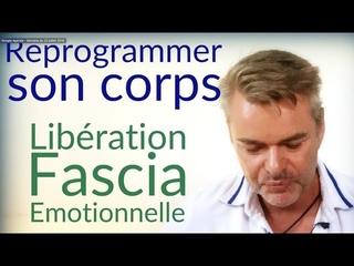 Reprogrammer son corps - Libération Fascia émotionnelle