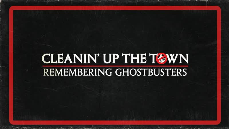Cleanin' Up the Town Remembering Ghostbusters 2019 dir Anthony Bueno