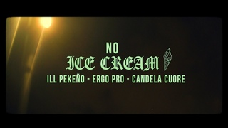 ILL PEKEÑO, ERGO PRO & CANDELA CUORE - NO ICE CREAM ( BEATZ) (VIDEOCLIP)