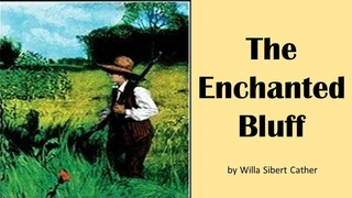 The Enchanted Bluff by Willa Sibert Cather
