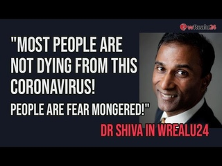 Most people are not dying from this coronavirus! People are fear mongered! Dr Shiva in wRealu24