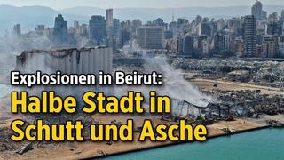 Beirut: Halbe Stadt in Schutt und Asche –  Menschen obdachlos (Update zur Explosion)