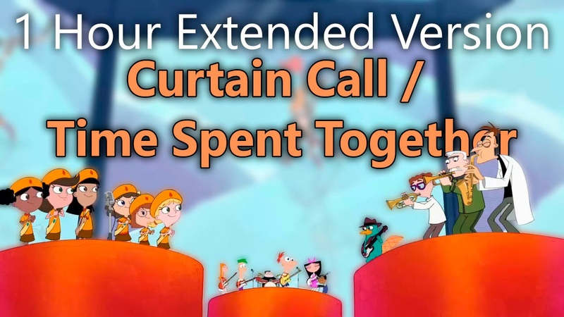 Phineas and Ferb Curtain Call Time Spent Together 1 Hour Extended Version