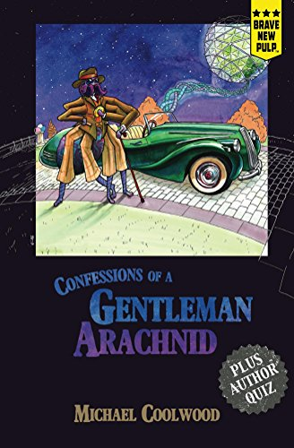 Confessions of a Gentleman Arachnid - Michael Coolwood