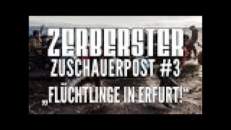 ZERBERSTER ZUSCHAUERPOST - TEIL 3: ERFURT VOLLER FLÜCHTLINGE!
