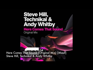 Steve Hill, Technikal & Andy Whitby - Here Comes That Sound (Original Mix) [Masif]