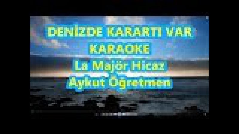 DENİZDE KARARTI VAR La Majör Hicaz Karaoke Md Altyapısı Şarkı Sözü