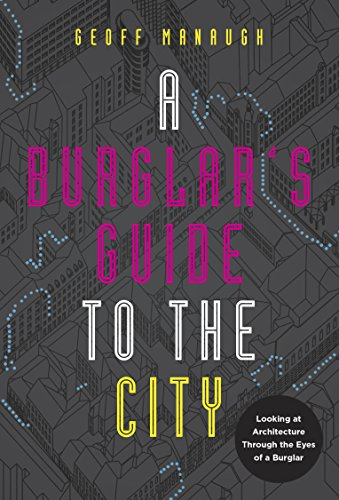 A Burglar's Guide to the City - Geoff Manaugh