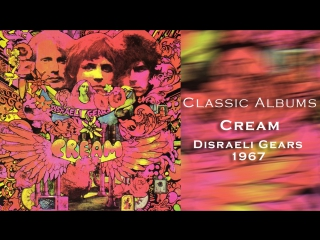 Classic albums cream disraeli gears (1967)