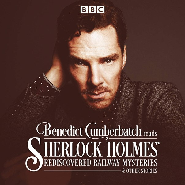 Benedict Cumberbatch Reads Sherlock Holmes' Rediscovered Railway Stories: 4 original short stories - John Taylor