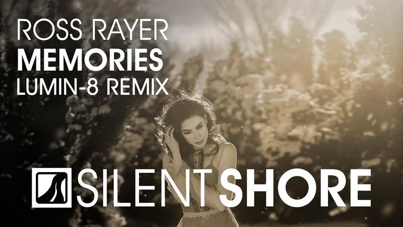 Ross Rayer – Memories (Lumin-8 Remix) [OUT NOW]