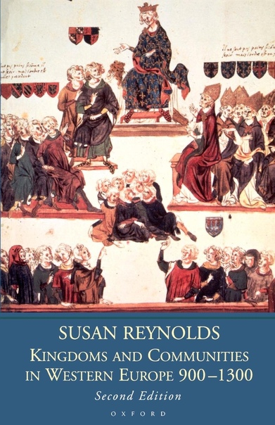 Susan Reynolds - Kingdoms and Communities in Western Europe, 900-1300 (1997, Clarendon Press)