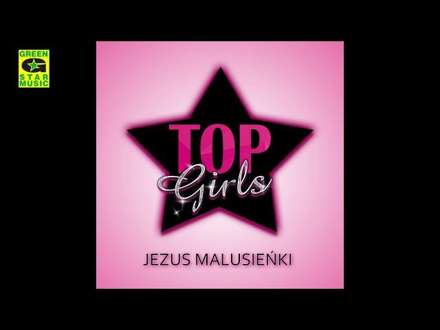 Top Girls Jezus Malusieńki Kolęda 2017