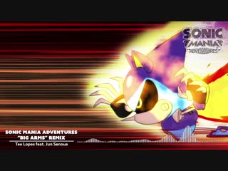 Sonic Mania Adventures Special Remix - Big Arms by Tee Lopes and Jun Senoue
