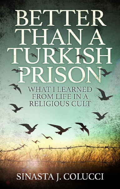 Better than a Turkish Prison  What I Learned From Life in a Religious Cult