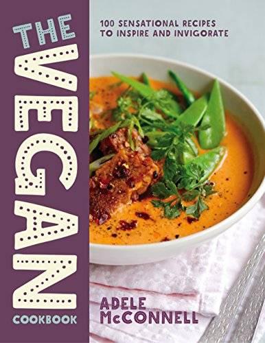 The Vegan Cookbook 100 Sensational Recipes to Inspire and Invigorate