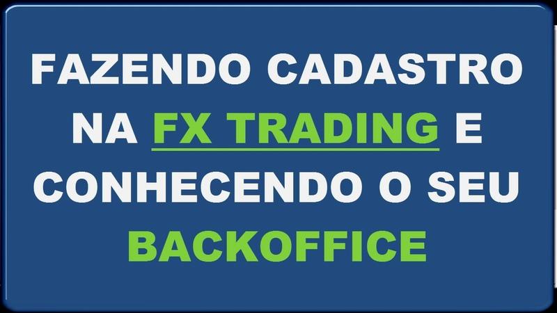 Fazendo Cadastro na FX Trading e Conhecendo seu BackOffice Ganhe 400% ao Ano