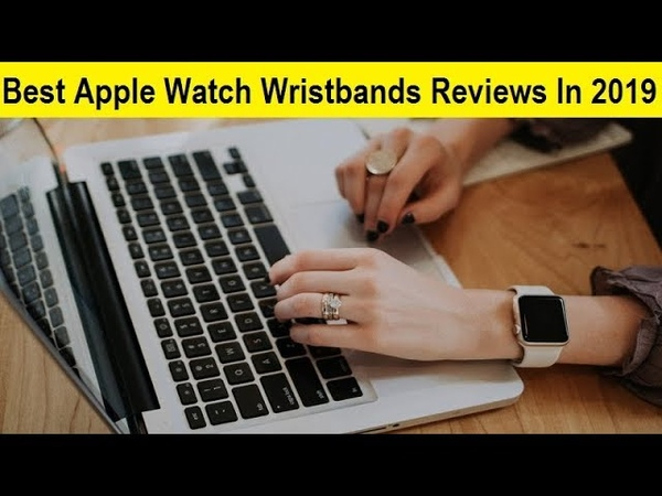 Top 3 Best Best Apple Watch Wristbands Reviews In 2019