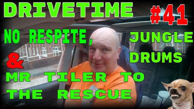 Drivetime 41 No Respite Jungle Drums Mr tiler to the rescue AGAIN