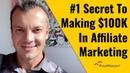 1 Secret To Making $100K In Affiliate Marketing