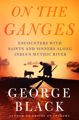On the Ganges Encounters with Saints and Sinners Along India's Mythic River
