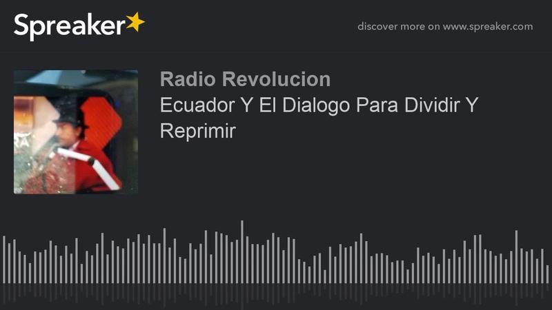 Ecuador Y El Dialogo Para Dividir Y Reprimir