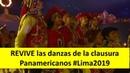 DANZAS Clausura Panamericanos Lima2019