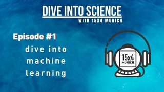 Dive into Science with 15x4 Munich Podcast: Episode#1 Dive into Machine Learning with Swaneet Sahoo