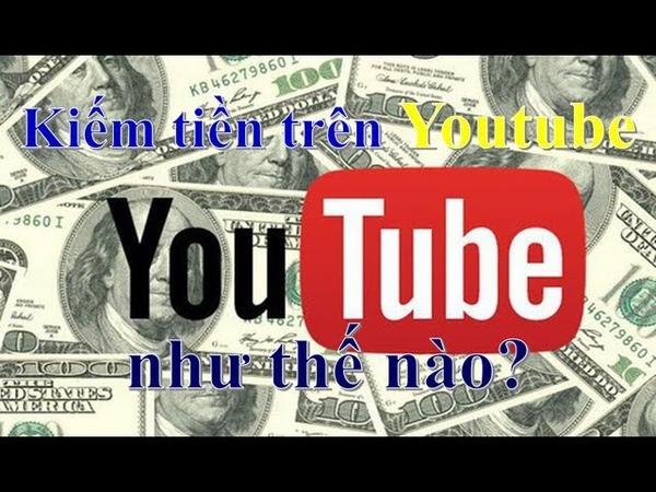 Bạn kiếm ra tiền trên Youtube như thế nào? ❤ Việt Nam Channel ❤