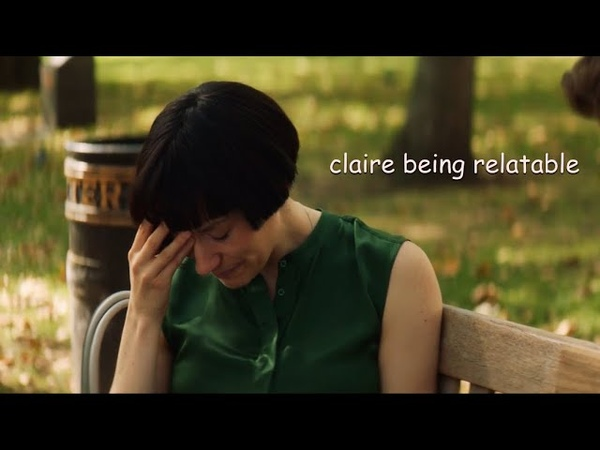 Claire being relatable for almost 8 minutes straight