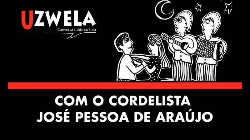 Uzwela Conversa sobre cultura Cordel e política com o Cordelista José Pessoa de Araújo