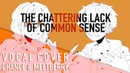 Vocaloid - The Chattering Lack of Common Sense (Vocal Cover)【Chance • Meltberry】