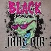 Black Rave // Jane Air // 21.06