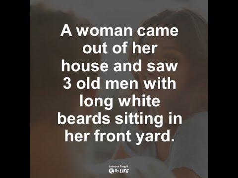 A woman came out of her house and saw 3 old men...