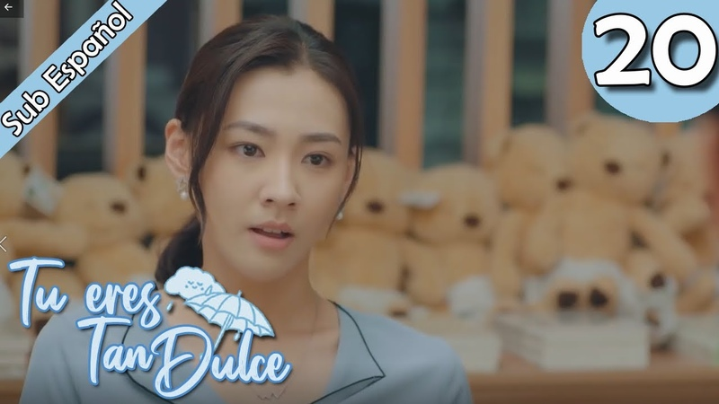 Sub Español Tu Eres Tan Dulce EP20 You Are So Sweet 你听起来很甜