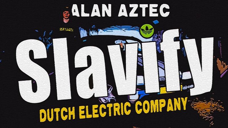 Alan Aztec Slavify feat Dutch Electric Company MUSIC VIDEO