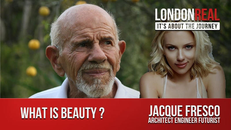 What is Beauty Jacque Fresco London Real