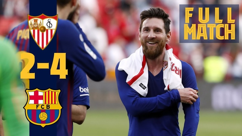 FULL MATCH Sevilla Barça 2019 Messi scores 50th hat trick in six goal thriller