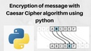 Encryption of message with ceasor cipher algorithm using python