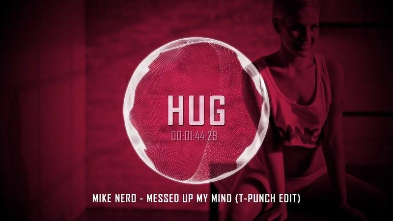 Mike Nero - Messed Up My Mind (T-Punch Edit)