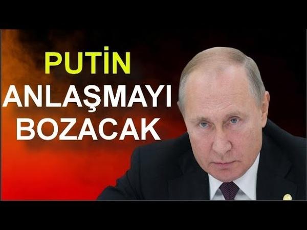 PUTİN KESİNLİKLE DURMAZ TÜRKİYE HAZIR OLMALI Moskova Mutabakatı Bozulacak