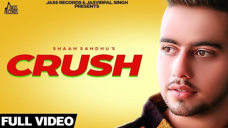 Crush | (Full HD) | Shaan Sandhu | New Punjabi Songs 2019 | Latest Punjabi Songs | Jass Records