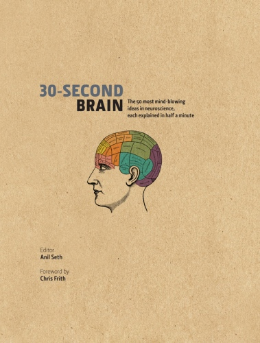 30-Second Brain The 50 most mind-blowing ideas in neuroscience, each explained in half a minute by Anil Seth (ed.)