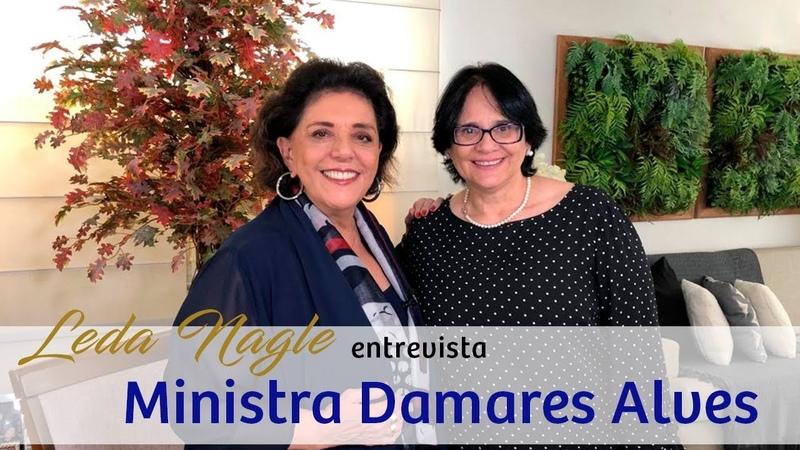 COM A PALAVRA A MINISTRA DAMARES ALVES | LEDA NAGLE