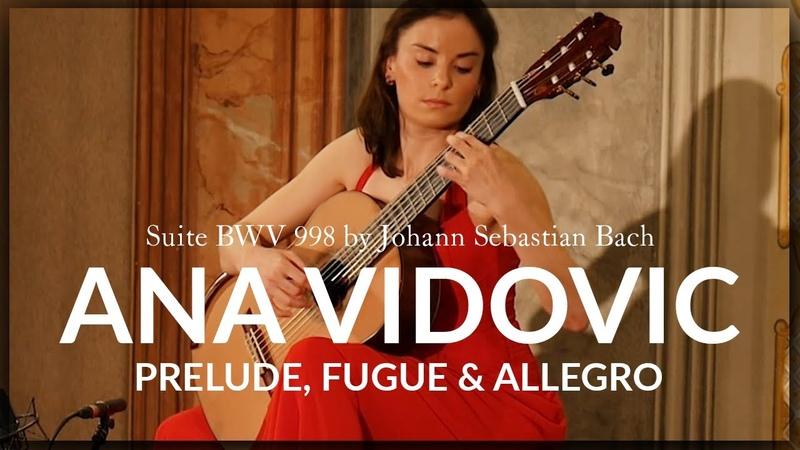 Prelude Fuge and Allegro BWV 998 Ana Vidovic plays Johann Sebastian Bach 2021