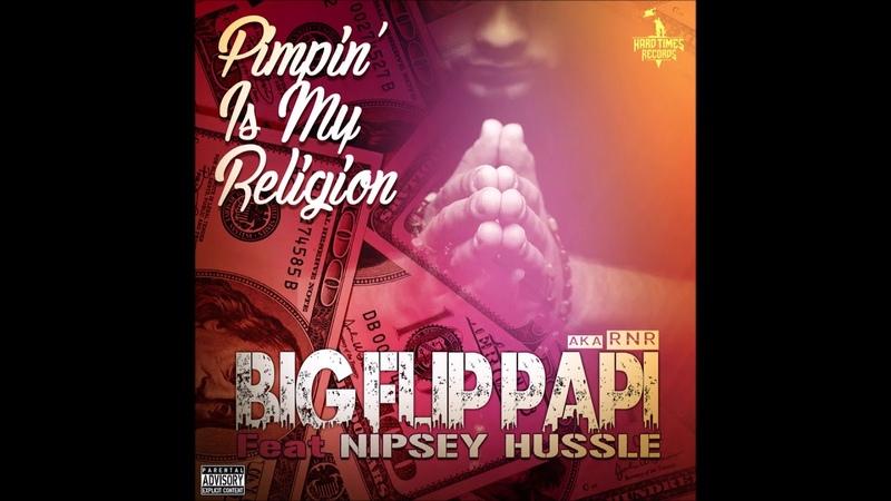 Big Flip Papi - Pimpin' Is My Religion (feat. Nipsey Hussle)
