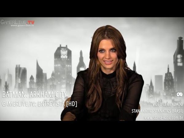 [Batman: Arkham City] GamerLive.TV entrevista Stana Katic [HD] (Legendado)